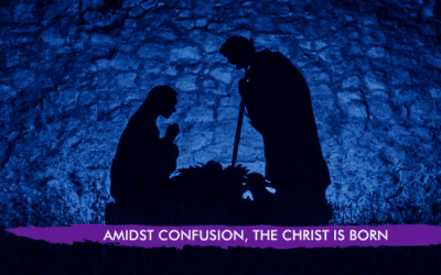 AMIDST CONFUSION, THE CHRIST IS BORN